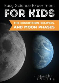 Easy Science Experiment for Kids: The Crucifixion, Eclipses, and Moon Phases