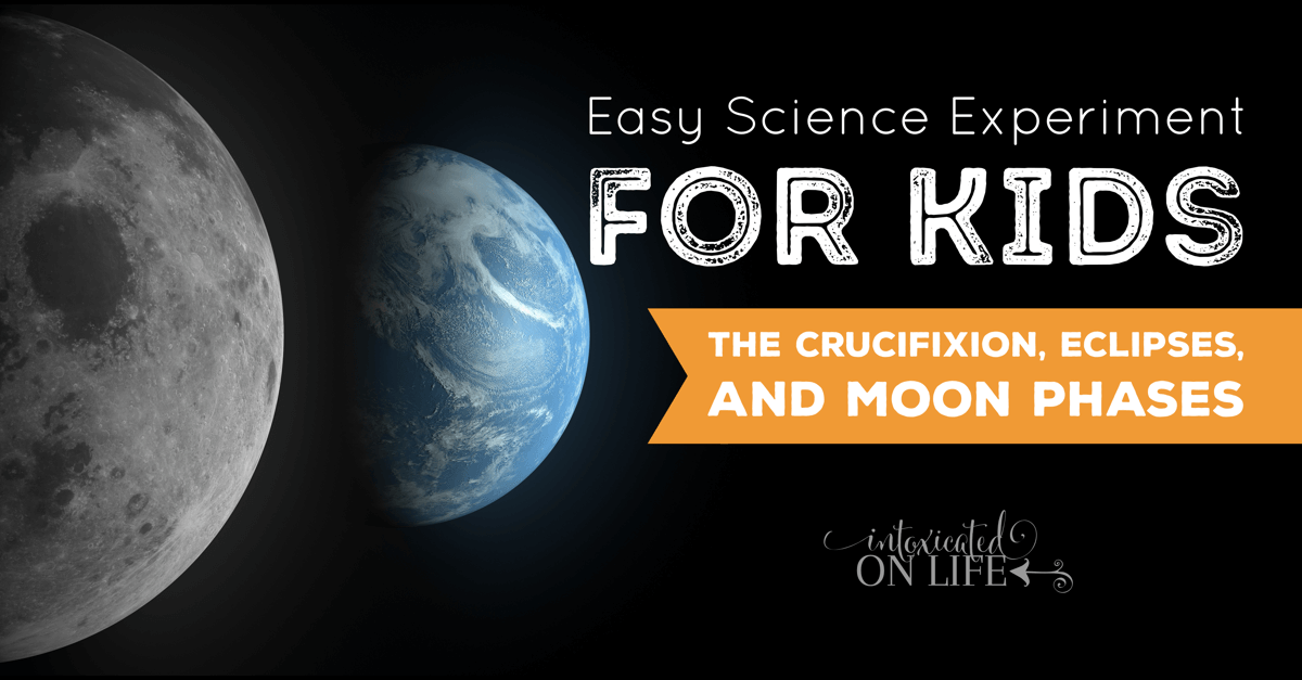 EasyScienceExperimentForKids-TheCrucifixionEclipsesAndMoonPhases-FB