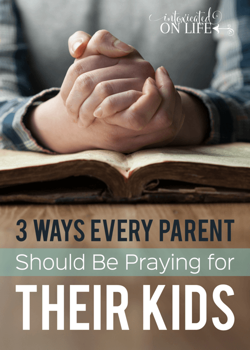 3 Ways Every Parent Should Be Praying For Their Kids