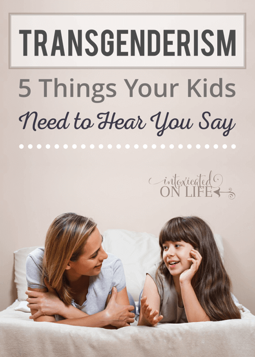 Transgenderism - 5 Things Your Kids Need To Hear You Say