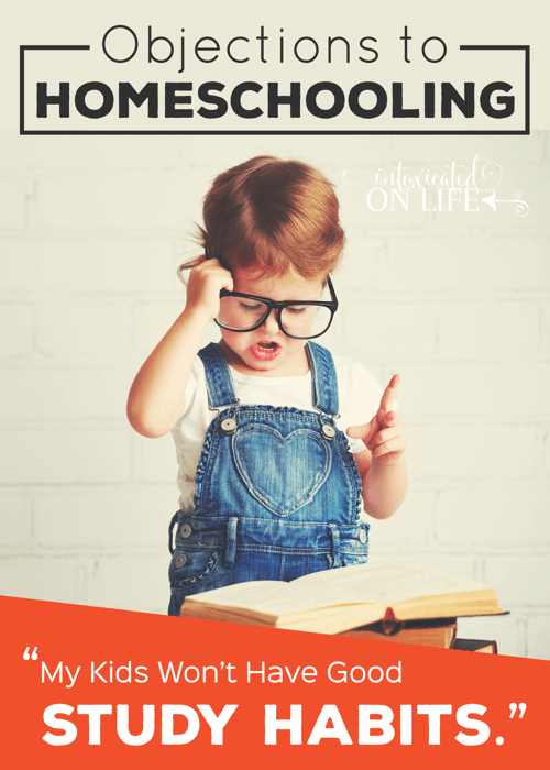 ObjectionsToHomeschooling-MyKidsWontHaveGoodStudyHabits