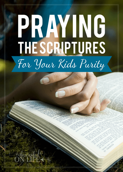 Praying The Scriptures For Your Kids Purity