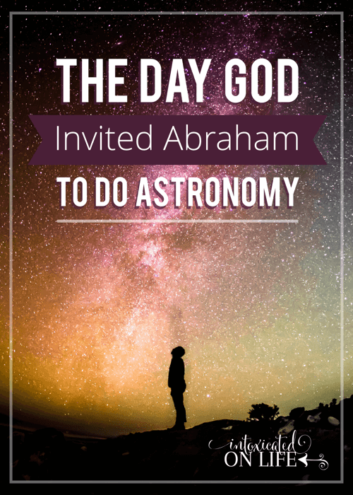 The Day God Invited Abraham To Do Astronomy
