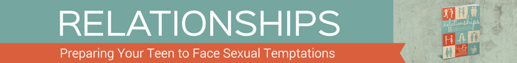 Relationships-PreparingYourTeenToFaceSexualTemptations-728x90 (1)