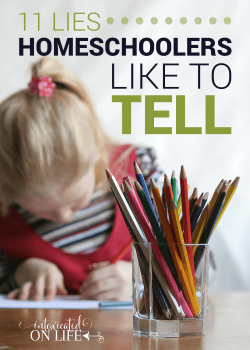 11 Lies Homeschoolers Like to Tell