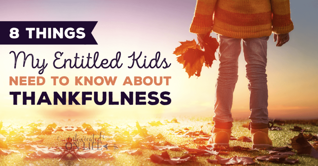 8thingsmyentitledkidsneedtoknowaboutthankfulness-fb