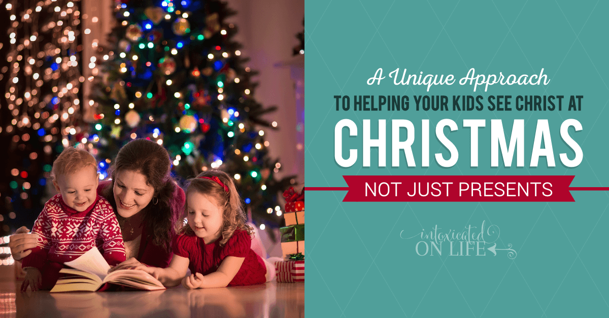 A Unique Approach To Helping Your Kids See Christ At Christmas Not Just Presents