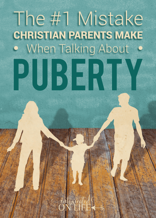 The#1MistakeChristianParentsMakeWhenTalkingAboutPuberty