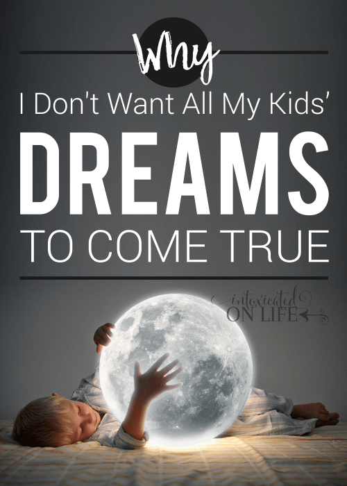 Why I Dont Want All My Kids Dreams To Come True