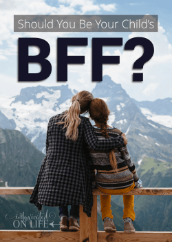 Should You Be Your Child's BFF? (the answer may surprise you)