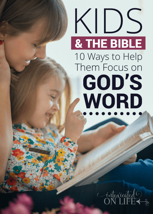 Kids And The Bible 10ways To Help Them Focus On Gods Word