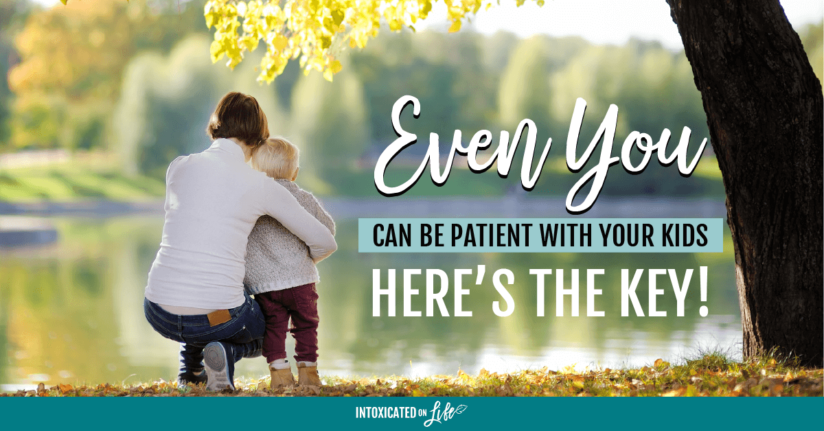 7ac19a4a2fe1d0 Even YOU can be patient with your kids — here s the key!