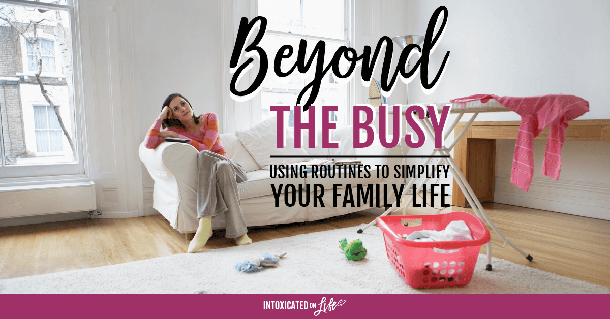 Beyond The Busy Using Routines To Simplify Your Family Life