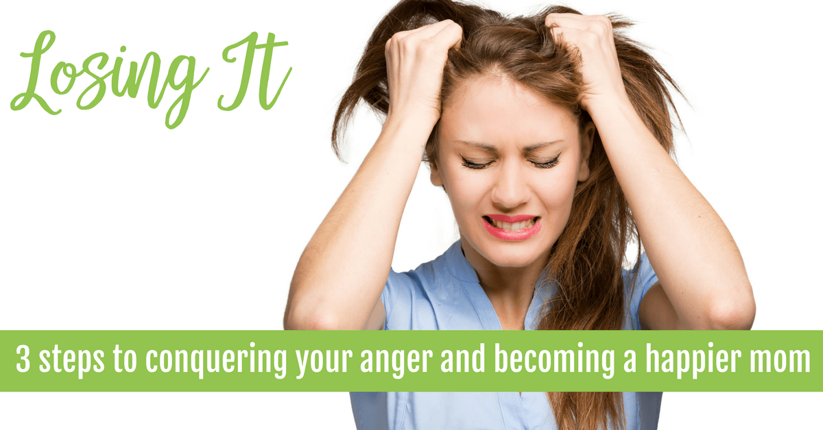 Losing it: 3 Steps to Conquering Your Anger and Becoming a Happier Mom or Dad