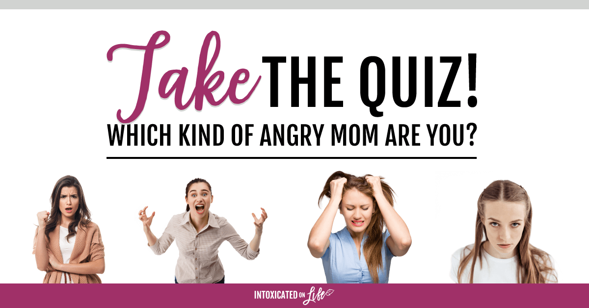 Take The Quiz What Kind Of Angry Mom Are You