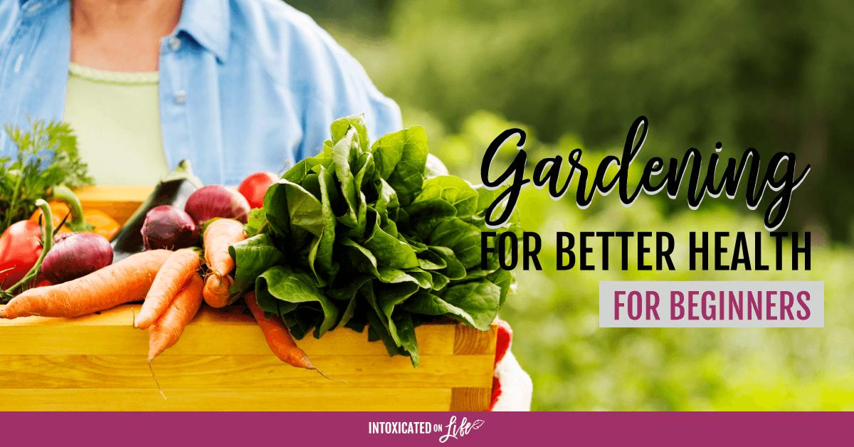 Gardening For Better Health For Beginners