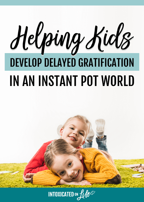 Helping Kids Develop Delayed Gratification In An Instant Pot World