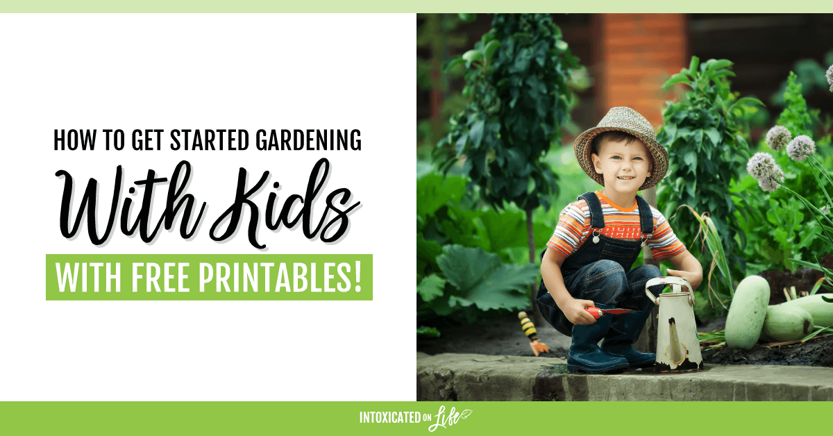 How To Get Started Gardening With Kids With Free Printables