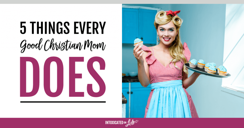 5 Things Every Good Christian Mom Does