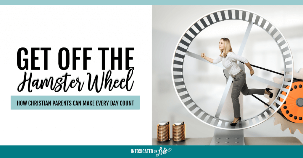 Get Off The Hamster Wheel How Christian Parents Can Make Every Day Count FB
