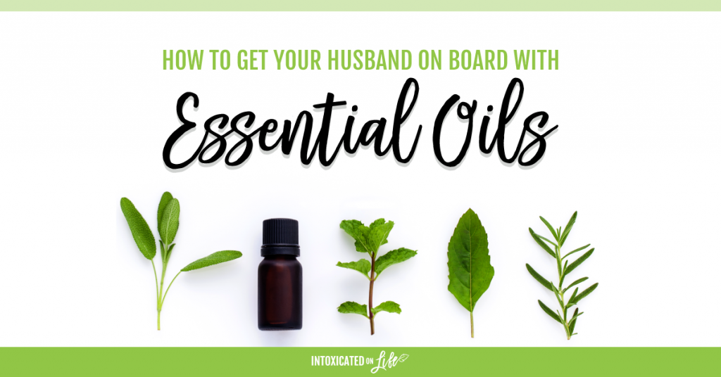 How To Get Your Husband On Board With Essential Oils FB