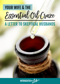 Your Wife and the Essential Oil Craze (a letter to skeptical husbands)