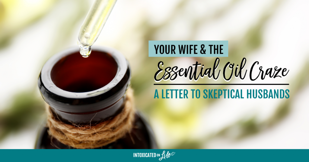 Your Wife And The Essential Oil Craze A Letter To Skeptical Husbands FB