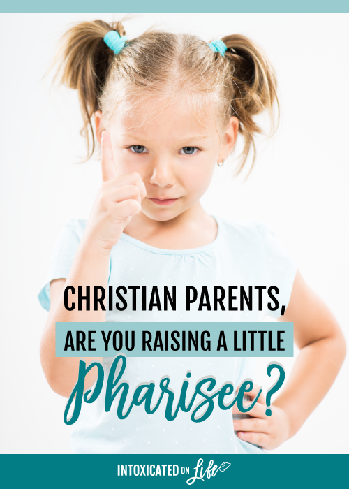Christian Parents Are You Raising A Little Pharisee