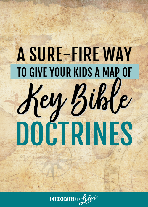 A Sure Fire Way To Give Your Kids A Map Of Key Bible Doctrines