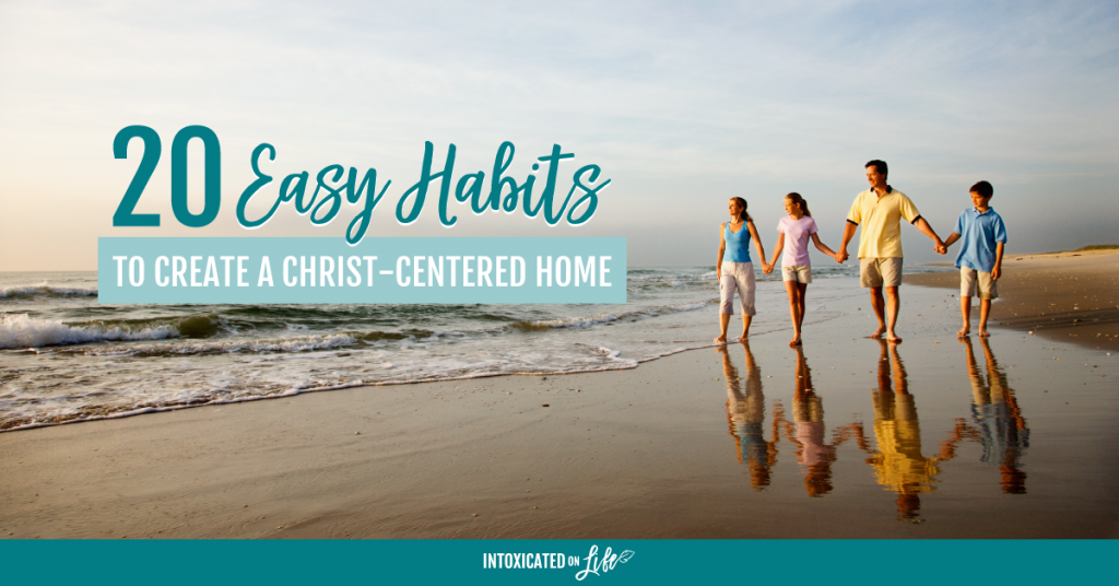 Habits to Create a Christ Centered Home