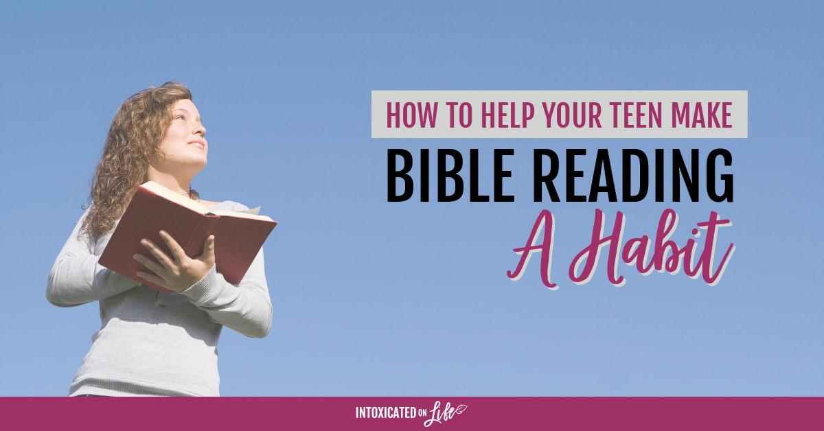 How To Help Your Teen Make Bible Reading A Habit